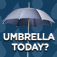 Umbrella Today?